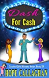 Dash For Cash: A Garden Girls Cozy Mystery (The Garden Girls) (Volume 18)