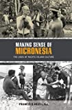 img - for Making Sense of Micronesia: The Logic of Pacific Island Culture book / textbook / text book