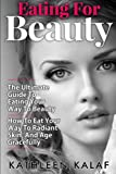 download ebook eating for beauty: how to eat your way to radiant skin, and age gracefully (eating for beauty, beauty detox, beauty detox foods, eating for life, eat ... eat for health, eat nourish glow) (volume 1) pdf epub