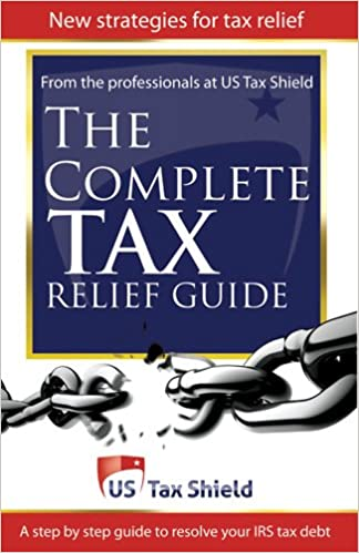 The Complete Tax Relief Guide - A Step-by-Step Guide to Resolve Your IRS Tax Debt