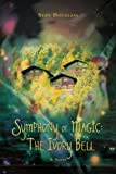 Symphony of Magic: the Ivory Bell, Sean Douglass, 0595411479