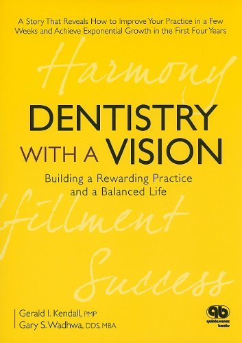 Dentistry with a Vision: Building a Rewarding Practice and a Balanced Life: 1st (First) Edition