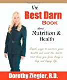 The Best Darn Book about Nutrition and Health, Dorothy Ziegler, 1553955609