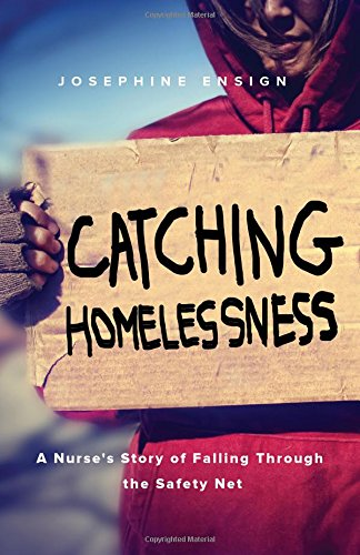 Catching Homelessness: A Nurse's Story of Falling Through the Safety Net, by Josephine Ensign