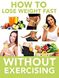 How To Lose Weight Fast Without Exercising?