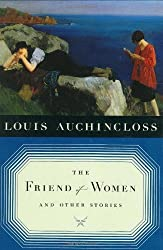 [The Friend of Women: And Other Stories [ THE FRIEND OF WOMEN: AND OTHER STORIES ] By Auchincloss, Louis ( Author )Mar-01-2007 Hardcover