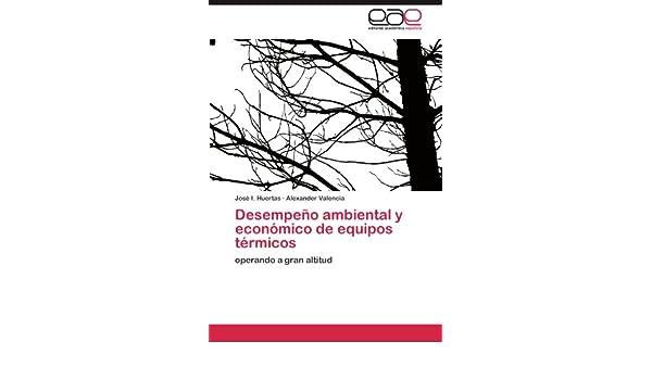 Desempeño ambiental y económico de equipos térmicos: operando a gran altitud (Spanish Edition): José I. Huertas, Alexander Valencia: 9783847354031: ...