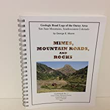 Mines, Mountain Roads, and Rocks: Geologic Road  Logs of the Ouray Area (Ouray County Historical Society Guidebook Series, Guidebook No. 1)