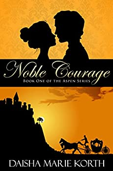 Noble Courage: Book One of the Aspen Series by [Korth, Daisha Marie]