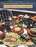 Summer Pleasures, Winter Pleasures: A Hudson Valley Cookbook (Excelsior Editions)