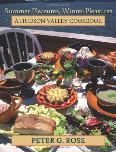 Summer Pleasures, Winter Pleasures: A Hudson Valley Cookbook (Excelsior Editions) by Peter G. Rose