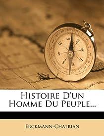 Histoire D'Un Homme Du Peuple... par Erckmann-Chatrian