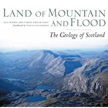 Land of Mountain and Flood: The Geology and Landforms of Scotland by Alan McKirdy (2007-04-01)