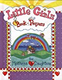 Little Girls Book of Prayers for Mothers and Daughters, Carolyn Larsen, 0801044227