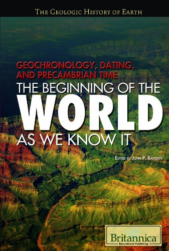 Geochronology Dating and Precambrian Time: The Beginning of the World As We Know It (The Geologic History of Earth)