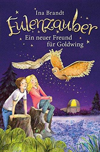 Eulenzauber (8). Ein neuer Freund für Goldwing Gebundenes Buch – 8. Januar 2018 Ina Brandt Irene Mohr Arena 3401603817