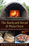 how to build an outdoor pizza oven The Backyard Bread & Pizza Oven: A DIY Guide to Building Your Own Wood-Fired Oven