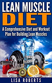 LEAN MUSCLE DIET: A Comprehensive Diet and Workout Plan for Building Lean Muscles! (lean muscles