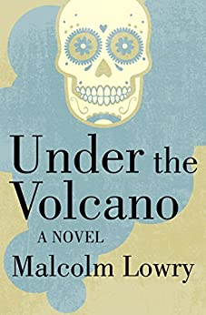 Under the Volcano: A Novel (P.S.) by [Lowry, Malcolm]