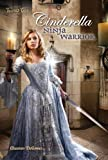 Cinderella: Ninja Warrior (Twisted Tales)
