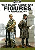 The Paint Guide for Figures of World War Two: Concept, Technics and Examples