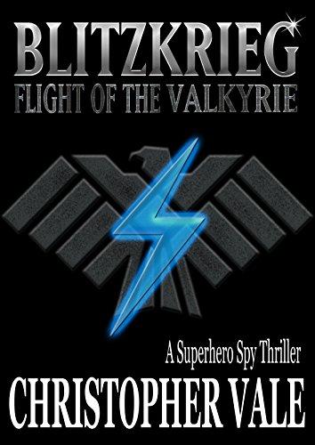 Christopher Vale - Blitzkrieg: Flight of the Valkyrie: A Superhero Spy Thriller