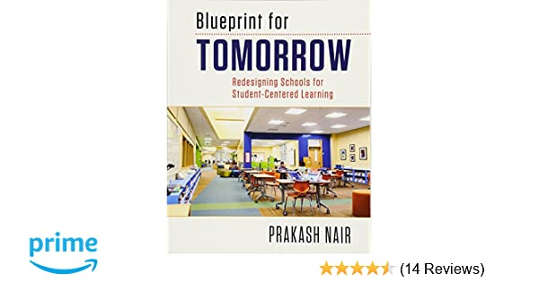 Amazon blueprint for tomorrow redesigning schools for student amazon blueprint for tomorrow redesigning schools for student centered learning 9781612507040 prakash nair books malvernweather Image collections