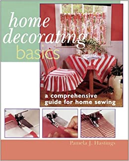 Home Decorating Basics: A Comprehensive Guide For Home Sewing: Pamela J.  Hastings: 9780806984544: Amazon.com: Books