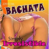 2011/12 Hits Bachata: Simply Irresistible