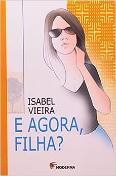 E Agora, Filha?: Isabel Vieira: Amazon.com.br: Livros