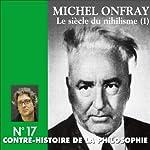 Contre-histoire de la philosophie 17.2 : Le siècle du nihilisme | Michel Onfray