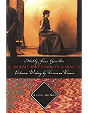 Criminals, Idiots, Women, & Minors - Second Edition: Victorian Writing By Women On Women