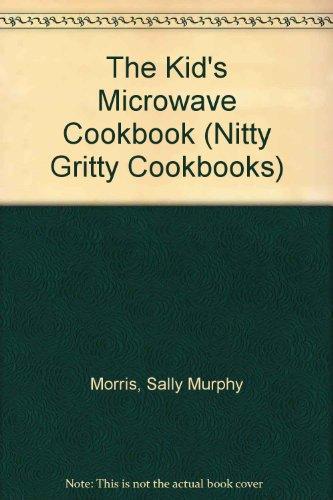 The Kid's Microwave Cookbook (Nitty Gritty Cookbooks)