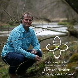 Öffnung der Chakren (Geistiges Heilen - Live Meditation)