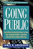 Going Public: Everything You Need to Know to Take Your Company Public, Including Internet Direct Public Offerings