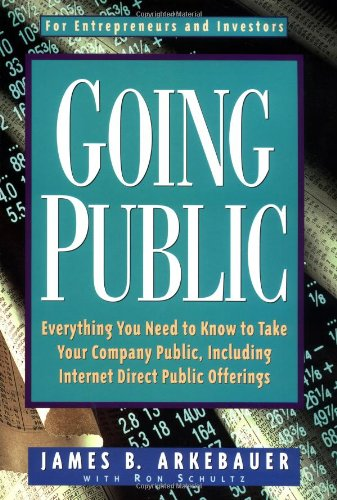 Going Public  Everything You Need To Know To Take Your Company Public  Including Internet Direct Public Offerings
