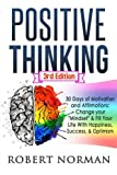 Positive Thinking: 30 Days Of Motivation And Affirmations: Change Your Mindset & Fill Your Live With Happiness, Success & Optimism! (Negativity, ... Positive Affirmations, Self Talk, Be Happy)