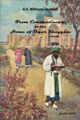Download From Constantinople to the Home of Omar Khayyam, Travels in Transcaucasia and Northern Persia from Historic and Literary Research PDF