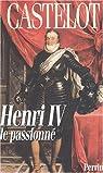 Henri IV le passionné par Castelot
