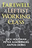 Farewell to the Leftist Working Class, Houtman, Dick and Achterberg, Peter, 1412849535