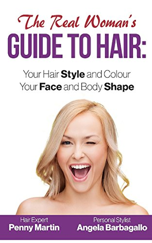 The Real Woman's Guide to Hair: Simple Tips for Your Hair Style and...