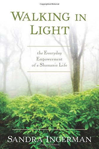 (Walking in Light: The Everyday Empowerment of a Shamanic Life)