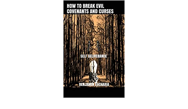 HOW TO BREAK EVIL COVENANTS AND CURSES: SELF DELIVERANCE - Kindle