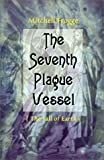 img - for The Seventh Plague Vessel: The Fall of Earth book / textbook / text book
