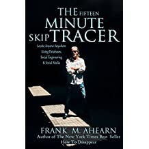 The Fifteen Minute Skip Tracer: Locate Anyone Anywhere, Using Databases, Social Engineering & Social Media (Fifteen Minutes)