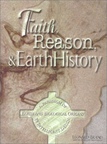 Faith, Reason & Earth History: A Paradigm of Earth and Biological Origins by Intelligent Design