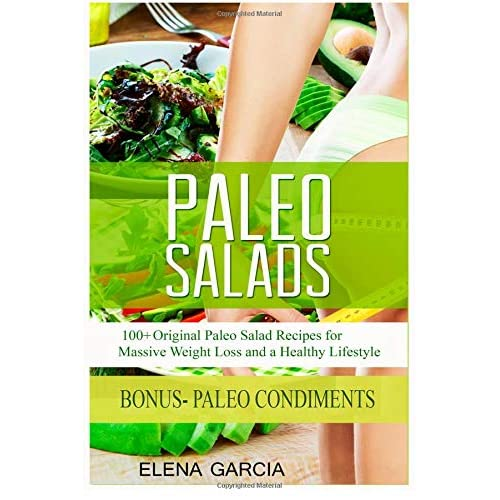 Paleo Salads: 100+ Original Paleo Salad Recipes for Massive Weight Loss and a Healthy Lifestyle: Volume 1 ((Paleo, Paleo Diet, Paleo Cookbook, Paleo Recipes)