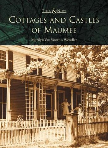 Cottages and Castles of Maumee  (OH)   (Then & Now)