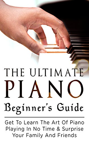 piano-the-ultimate-piano-beginners-guide-get-to-learn-the-art-of-piano-playing-in-no-time-surprise-y