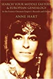 Search Your Middle Eastern and European Genealogy, Anne Hart, 0595318118
